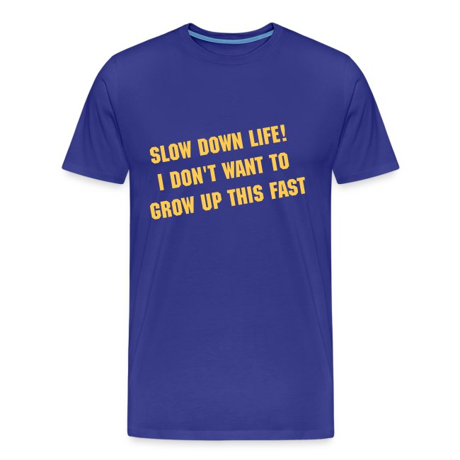 (New) Slow Down Life. TM  Mens Shirt