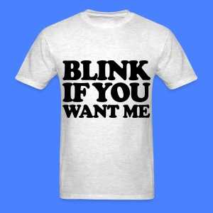 Blink If You Want Me T-Shirts - Men's T-Shirt