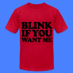 Blink If You Want Me T-Shirts - Men's T-Shirt by American Apparel
