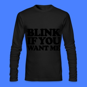 Blink If You Want Me Long Sleeve Shirts - Men's Long Sleeve T-Shirt by Next Level