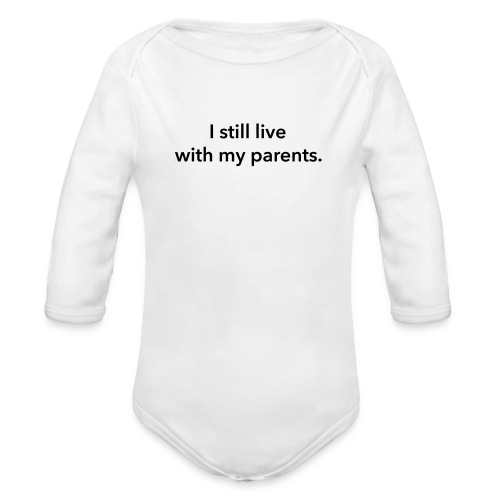 I still live with my parents. - Organic Long Sleeve Baby Bodysuit