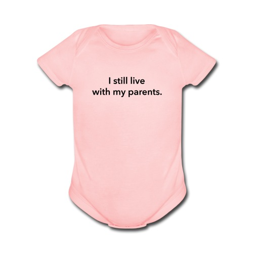 I still live with my parents. - Organic Short Sleeve Baby Bodysuit