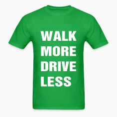 Walk More Drive Less T-Shirts