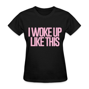 I Woke Up Like This - ***Flawless - Women's T-Shirt