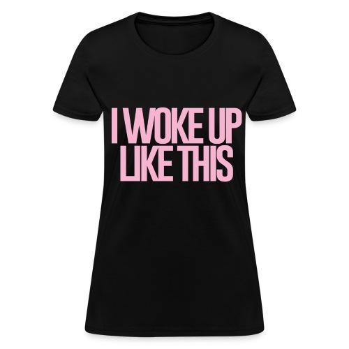 I Woke Up Like This - ***Flawless - Women's T-Shirt