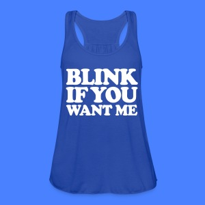 Blink If You Want Me Tanks - Women's Flowy Tank Top by Bella
