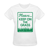 T-Shirts ~ Women's T-Shirt ~ Keep on the Grass Colorado