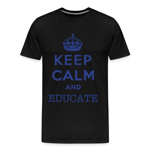 Keep Calm and Educate - Men's Premium T-Shirt