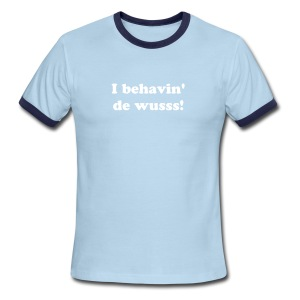 I behavin' de wusss by IZATRINI.com - Men's Ringer T-Shirt