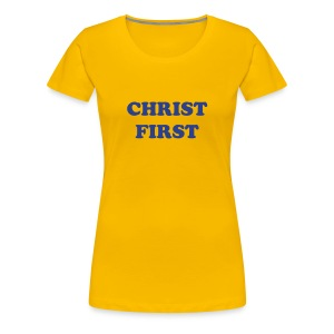 CHRIST FISRT - Women's Premium T-Shirt