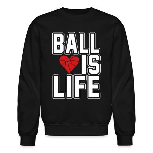 Ball is life - Crewneck Sweatshirt