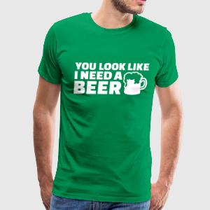 You look like I need a beer T-Shirts - Men's Premium T-Shirt