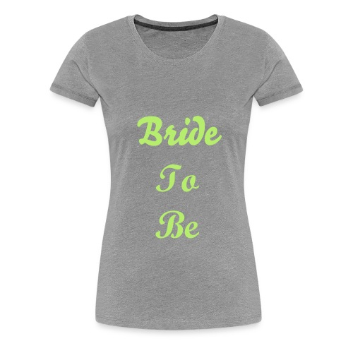 Bride To Be fitted t-shirt. - Women's Premium T-Shirt