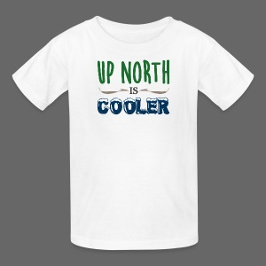 Up North Is Cooler - Kids' T-Shirt