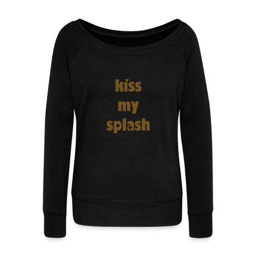kiss my splash! women's long-sleeve sweatshirt - Women's Wideneck Sweatshirt