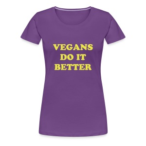 Vegans Do It Better Women's Tee - Women's Premium T-Shirt