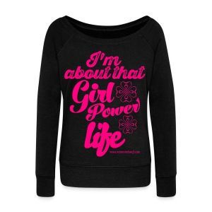 I'm about that girl power life Black Wide neck Shirt - Women's Wideneck Sweatshirt