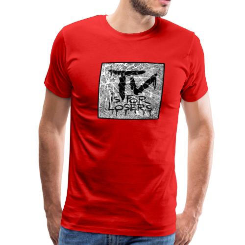TV is for losers - Men's Premium T-Shirt