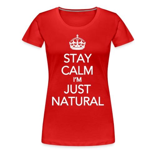 Stay Calm Im Just Natural - Women's Premium T-Shirt