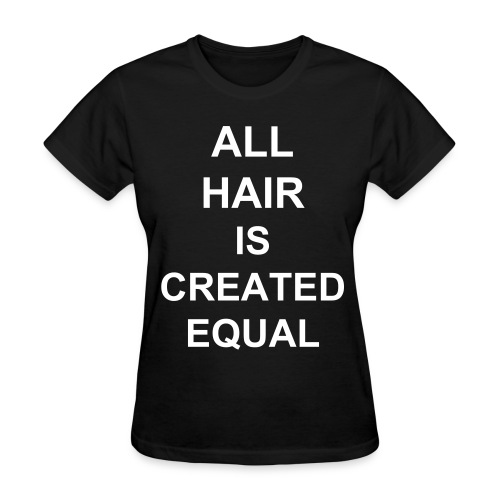 All hair is created equal - Women's T-Shirt