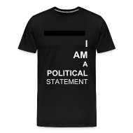 T-Shirts ~ Men's Premium T-Shirt ~ I am a political statement unisex tee