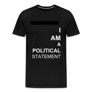 I am a political statement unisex tee - Men's Premium T-Shirt