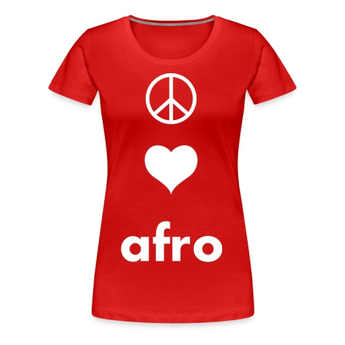 Peace, Love, AFRO - Women's Premium T-Shirt