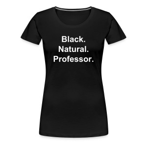 Black.Natural.Professor. - Women's Premium T-Shirt