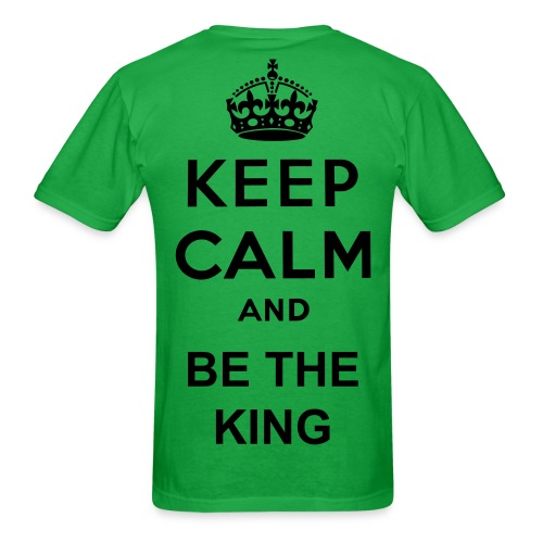 BE THE KING - KEEP CALM AND - Men's T-Shirt