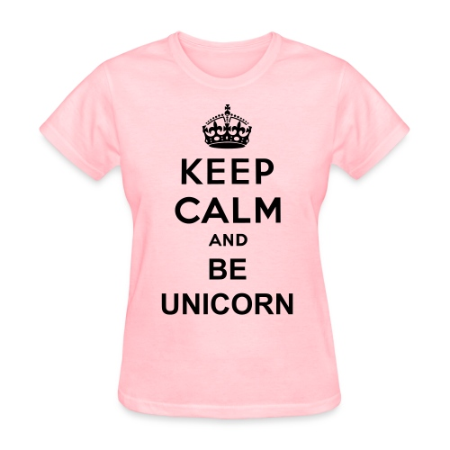 BE UNICORN - KEEP CALM AND - Women's T-Shirt