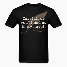 Careful, or You'll End Up In My Novel Writer T-Shirts