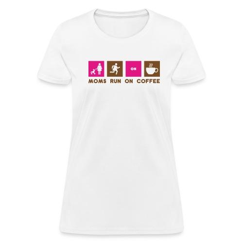 Moms Run On Coffee - Women's T-Shirt
