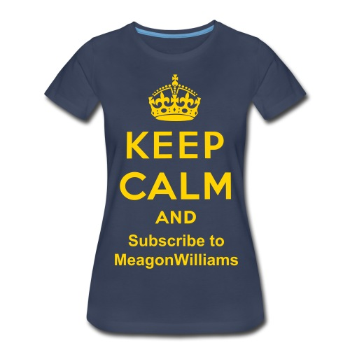 Women's Keep Calm and Subscribe to MeagonWilliams T-Shirt - Women's Premium T-Shirt