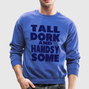 Tall, Dork and Handsy Some Long Sleeve Shirts - Crewneck Sweatshirt