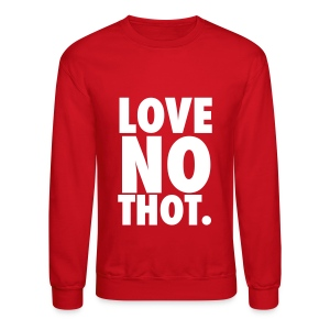Love no thot Long Sleeve Shirts - Crewneck Sweatshirt