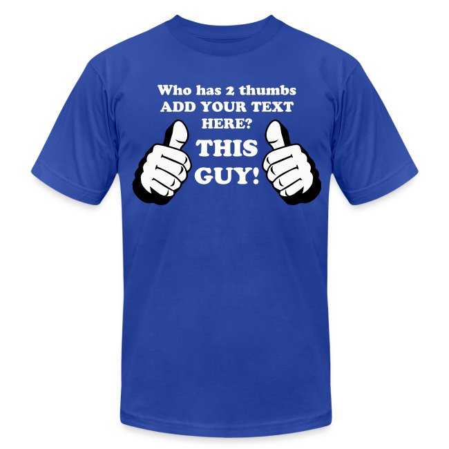 Custom text thumbs up this guy for Custom t shirts add photo