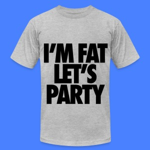 I'm Fat Let's Party T-Shirts - Men's T-Shirt by American Apparel