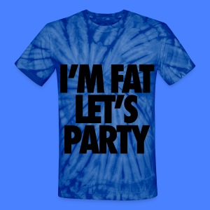 I'm Fat Let's Party T-Shirts - Unisex Tie Dye T-Shirt
