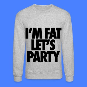 I'm Fat Let's Party Long Sleeve Shirts - Crewneck Sweatshirt