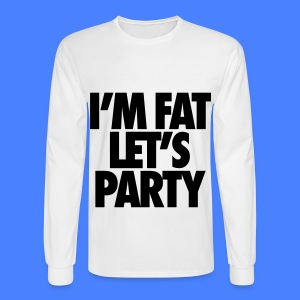 I'm Fat Let's Party Long Sleeve Shirts - Men's Long Sleeve T-Shirt