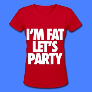 I'm Fat Let's Party Women's T-Shirts - Women's V-Neck T-Shirt