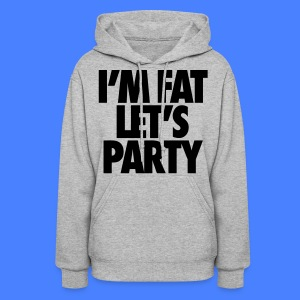 I'm Fat Let's Party Hoodies - Women's Hoodie