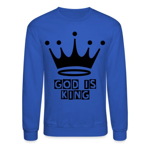 GOD IS KING - Crewneck Sweatshirt