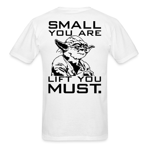 Small you are lift you must | Mens tee (Back) - Men's T-Shirt