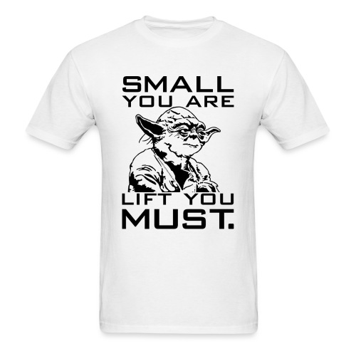 Small you are lift you must | Mens tee - Men's T-Shirt