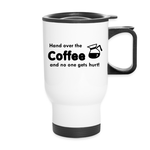 Hand over the Coffee, and No One Gets Hurt Travel Mug - Travel Mug