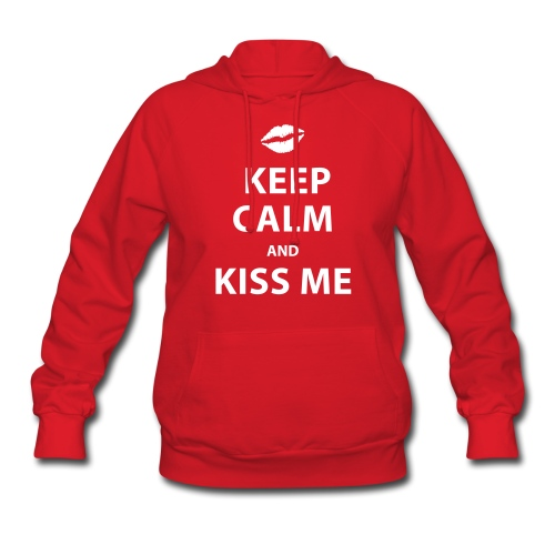 Keep Calm and Kiss Me - Women's Hoodie