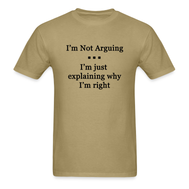 I'm Not Arguing. I'm Just Explaining Why I'm Right