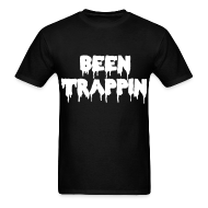 T-Shirts ~ Men's T-Shirt ~ Been Trappin'