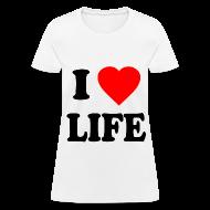 Women's T-Shirts ~ Women's T-Shirt ~ I Love Life Pro-Life Anti-Abortion T-Shirt